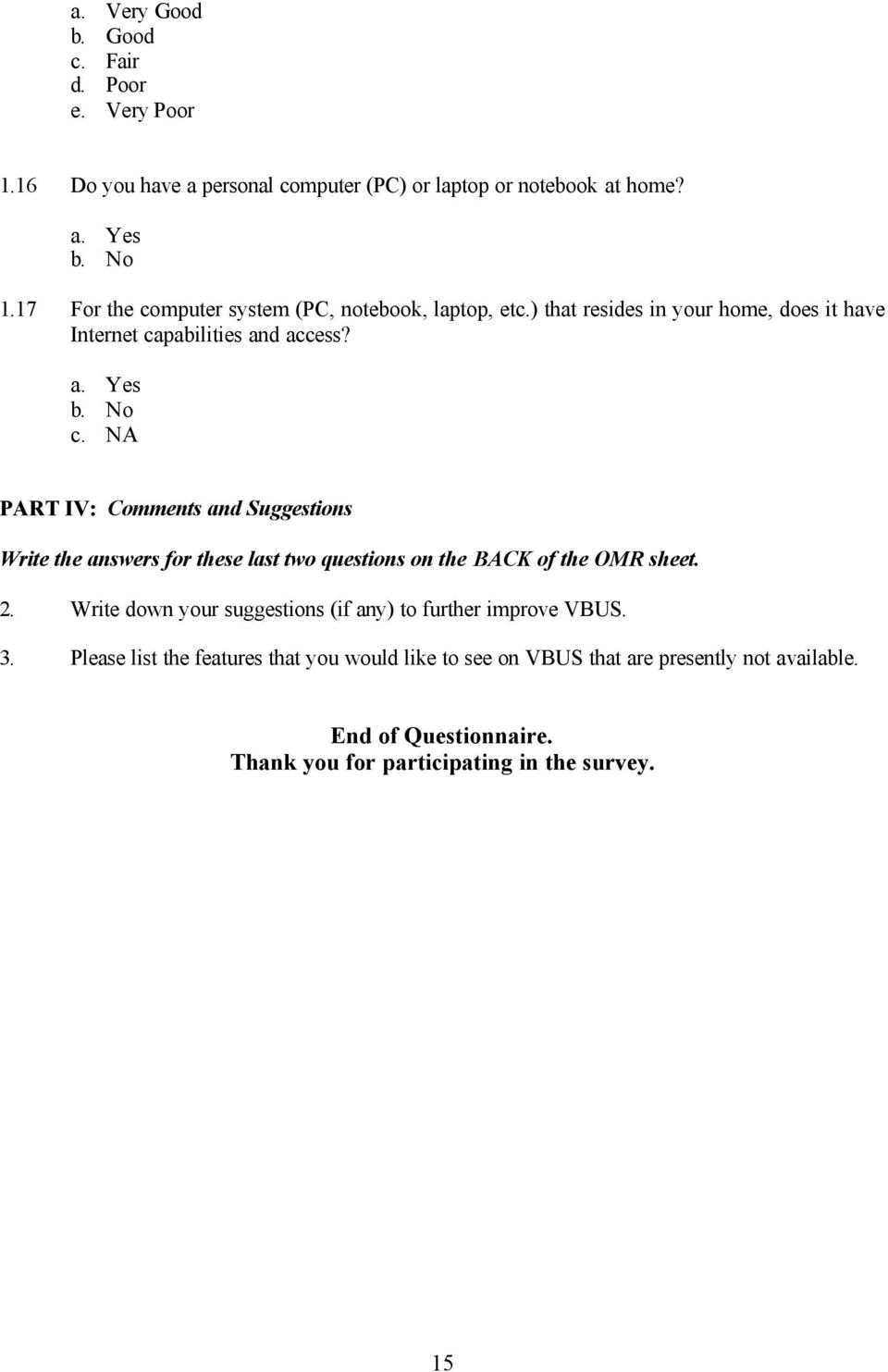NA PART IV: Comments and Suggestions Write the answers for these last two questions on the BACK of the OMR sheet. 2.