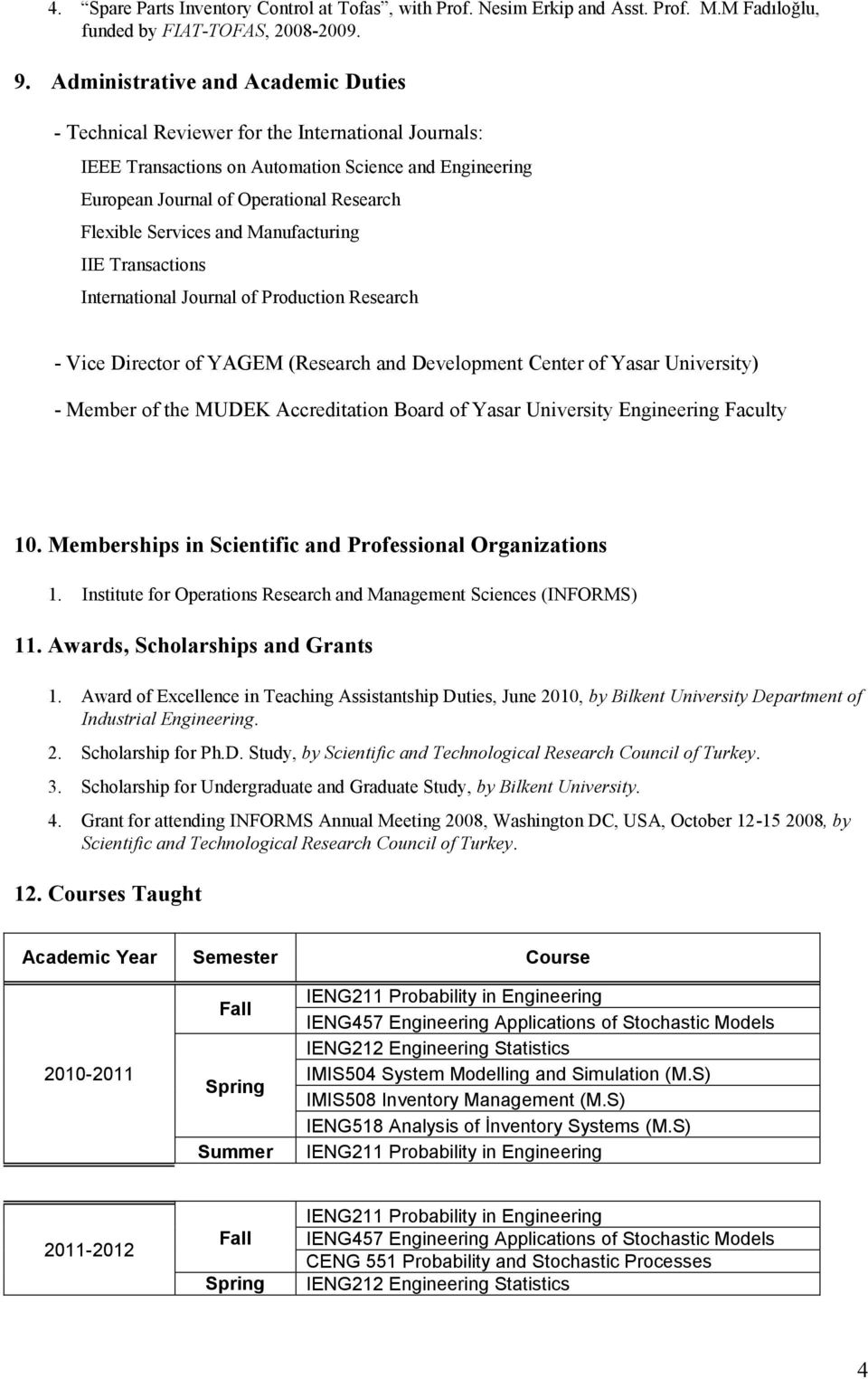 Services and Manufacturing IIE Transactions International Journal of Production Research - Vice Director of YAGEM (Research and Development Center of Yasar University) - Member of the MUDEK