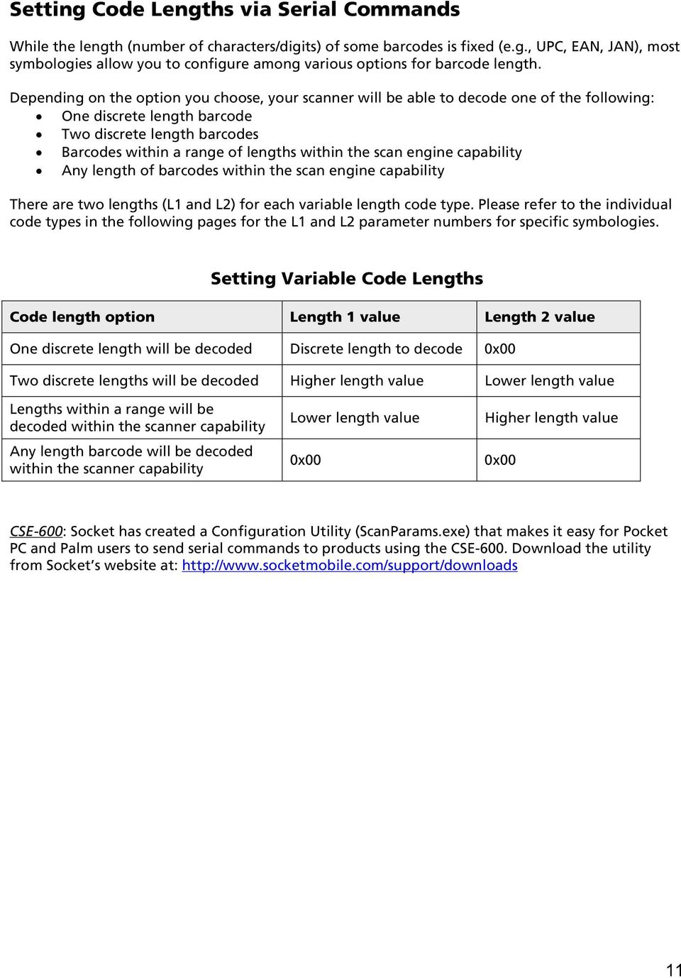scan engine capability Any length of barcodes within the scan engine capability There are two lengths (L1 and L2) for each variable length code type.