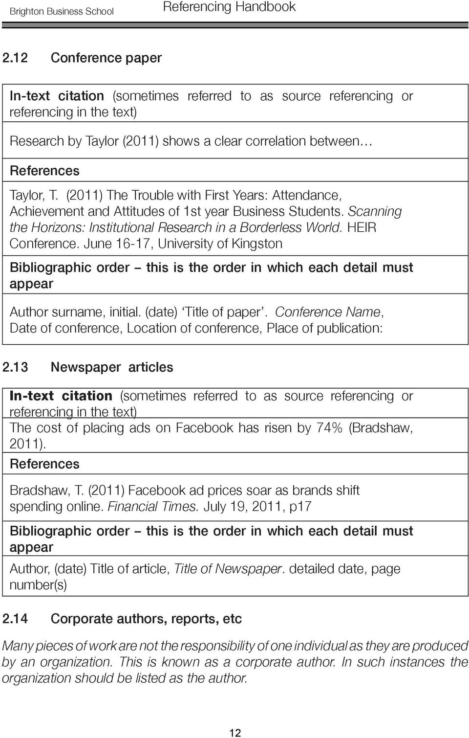 Conference Name, Date of conference, Location of conference, Place of publication: 2.13 Newspaper articles The cost of placing ads on Facebook has risen by 74% (Bradshaw, 2011). Bradshaw, T.