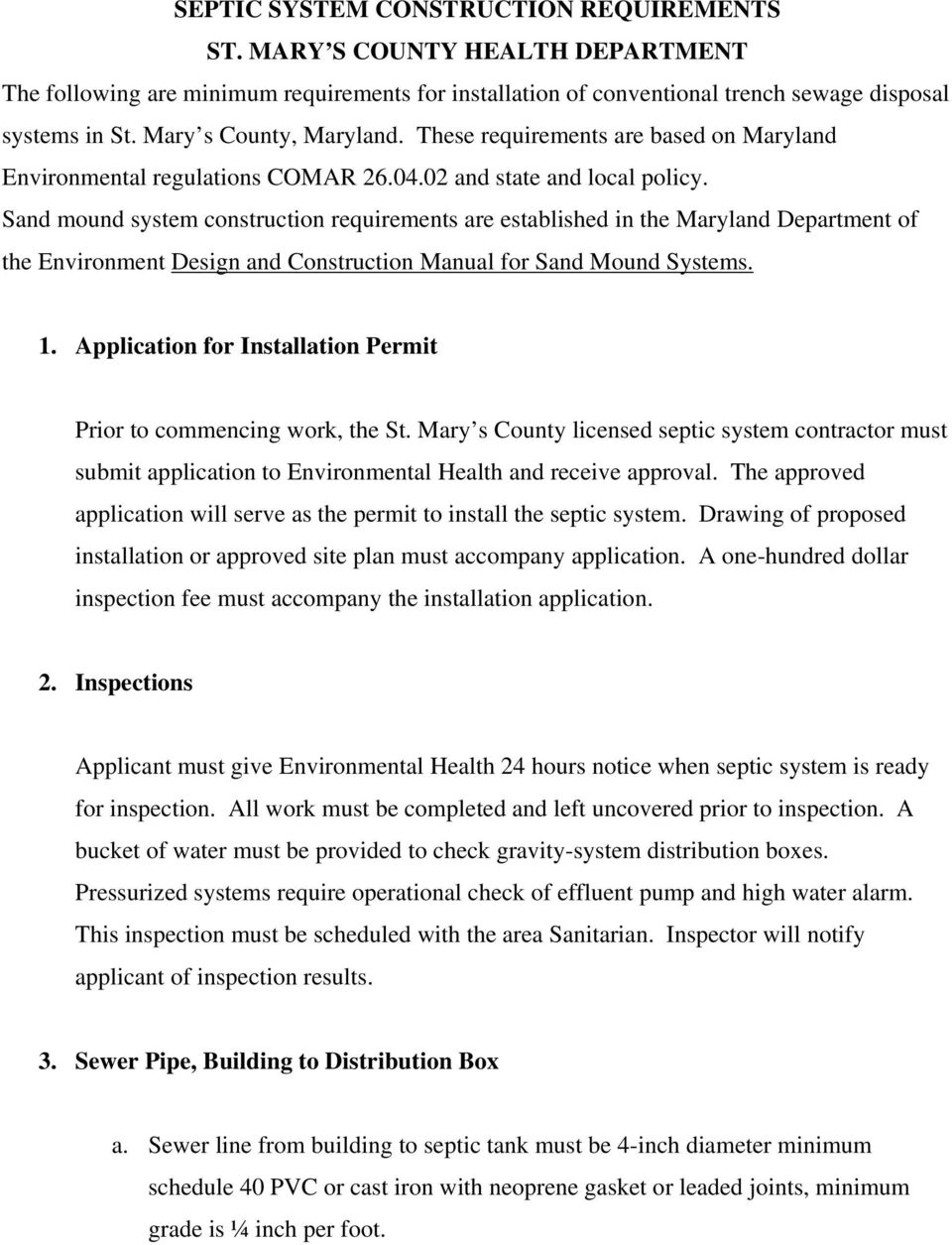 Sand mound system construction requirements are established in the Maryland Department of the Environment Design and Construction Manual for Sand Mound Systems. 1.