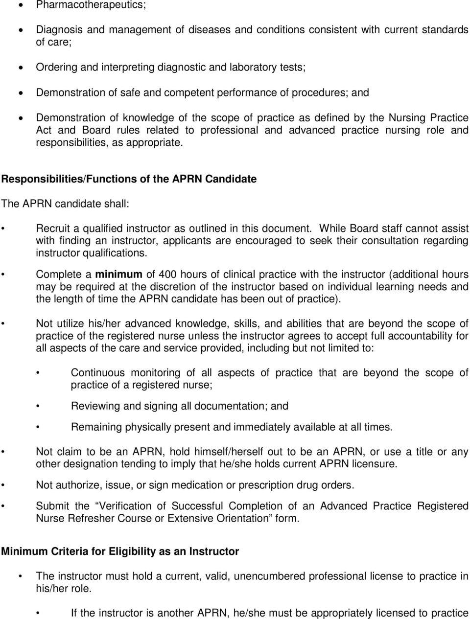 nursing role and responsibilities, as appropriate. Responsibilities/Functions of the APRN Candidate The APRN candidate shall: Recruit a qualified instructor as outlined in this document.