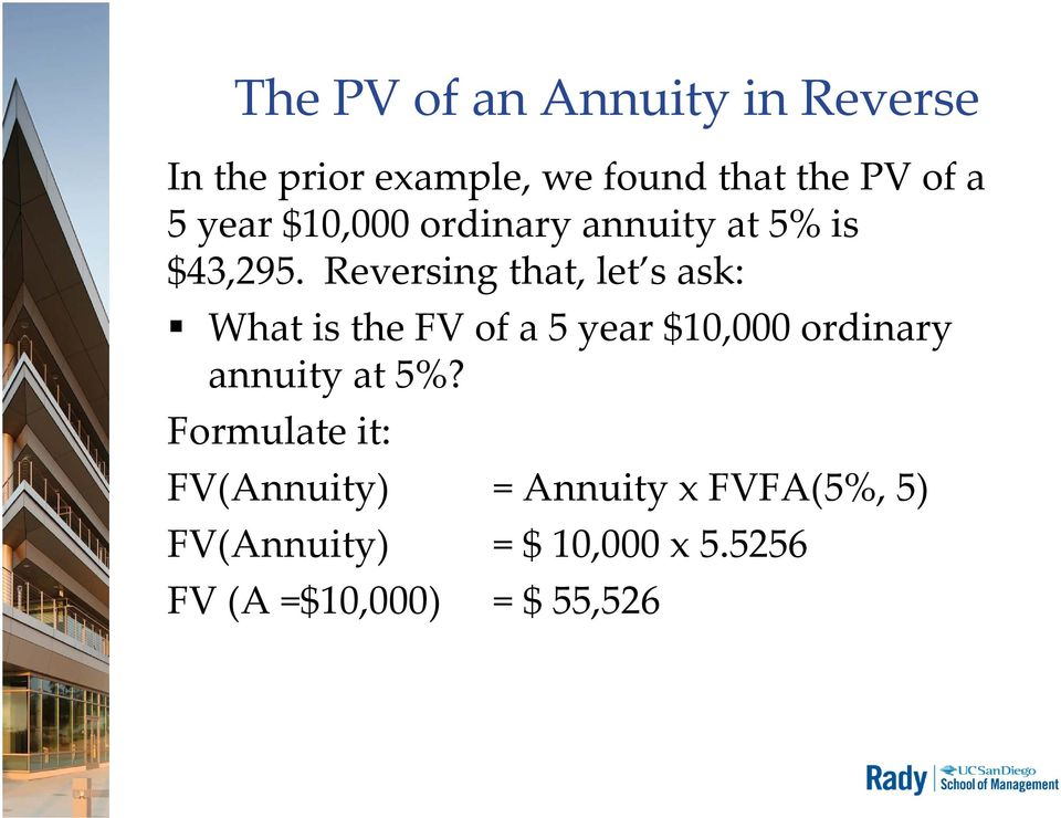 Reversing that, let s ask: What is the FV of a 5 year $10,000 ordinary annuity