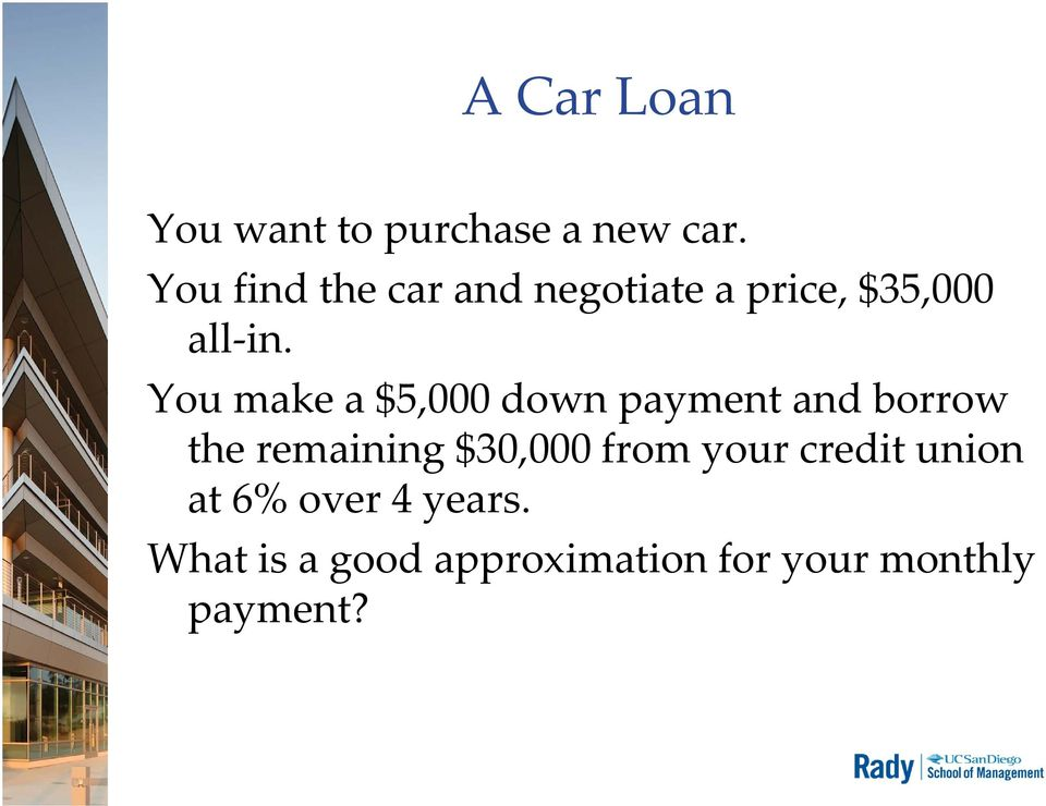 You make a $5,000 down payment and borrow the remaining $30,000