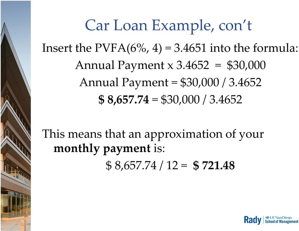4652 = $30,000 Annual Payment = $30,000 / 3.4652 $ 8,657.