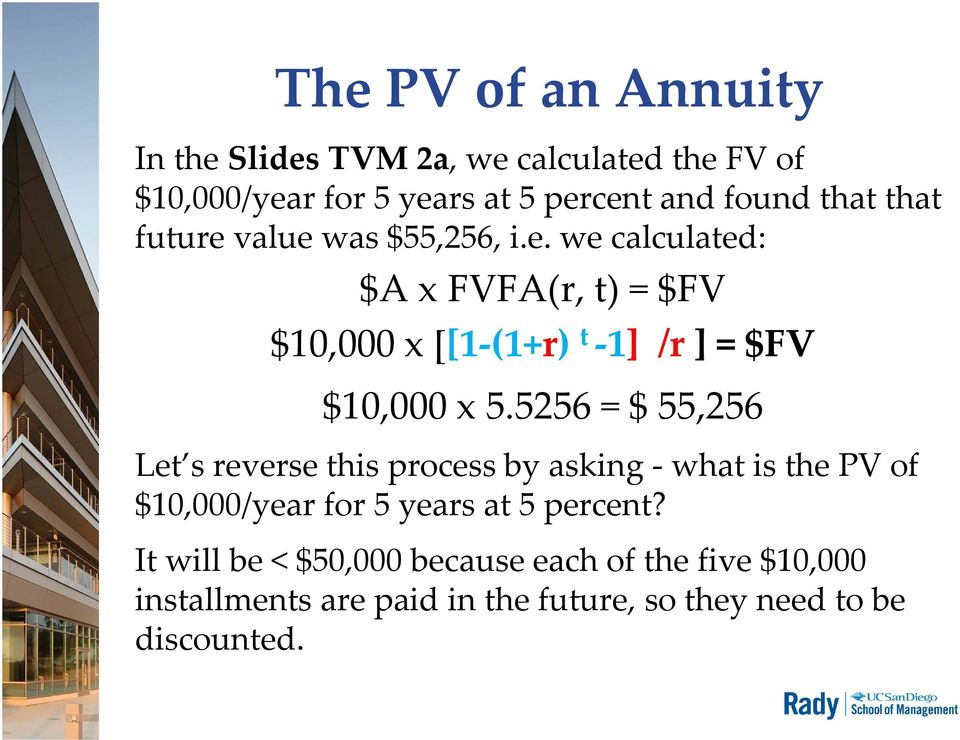 5256 = $ 55,256 Let s reverse this process by asking what is the PV of $10,000/year for 5 years at 5 percent?