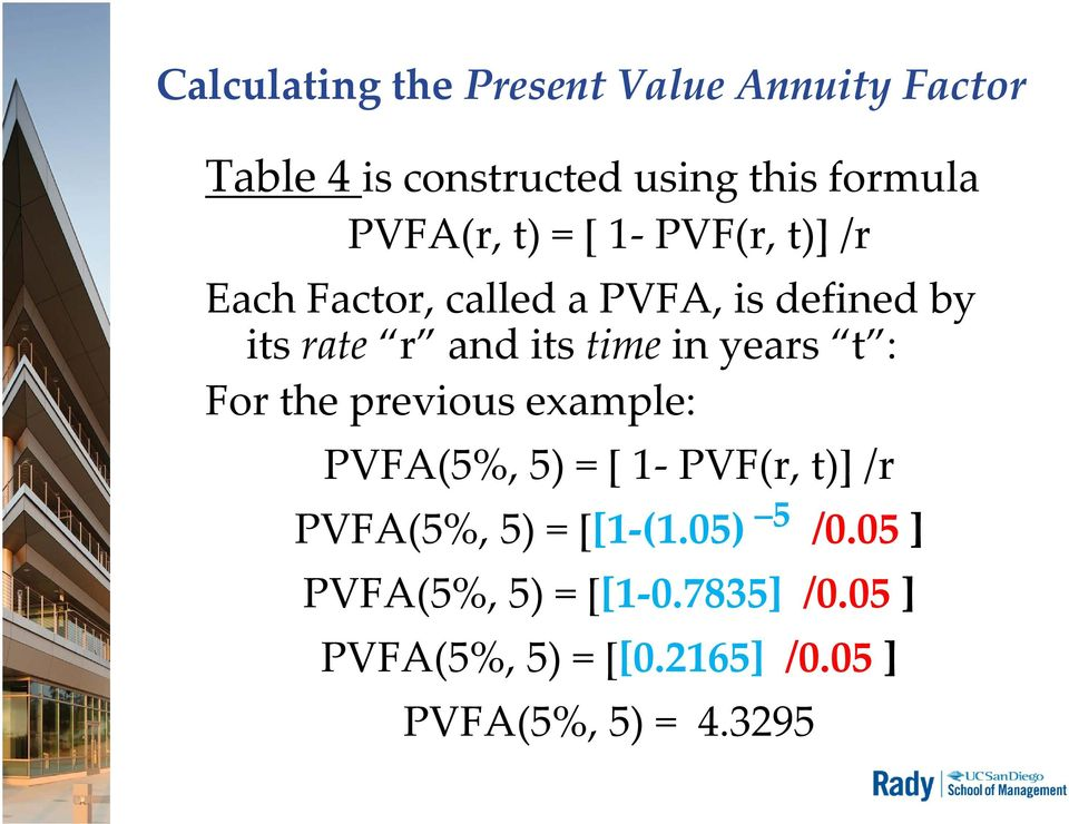 time in years t : For the previous example: PVFA(5%, 5) = [ 1 PVF(r, t)] /r PVFA(5%, 5) = [[1