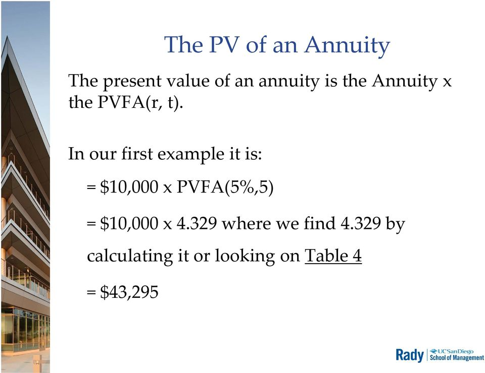 In our first example it is: = $10,000 x PVFA(5%,5) =