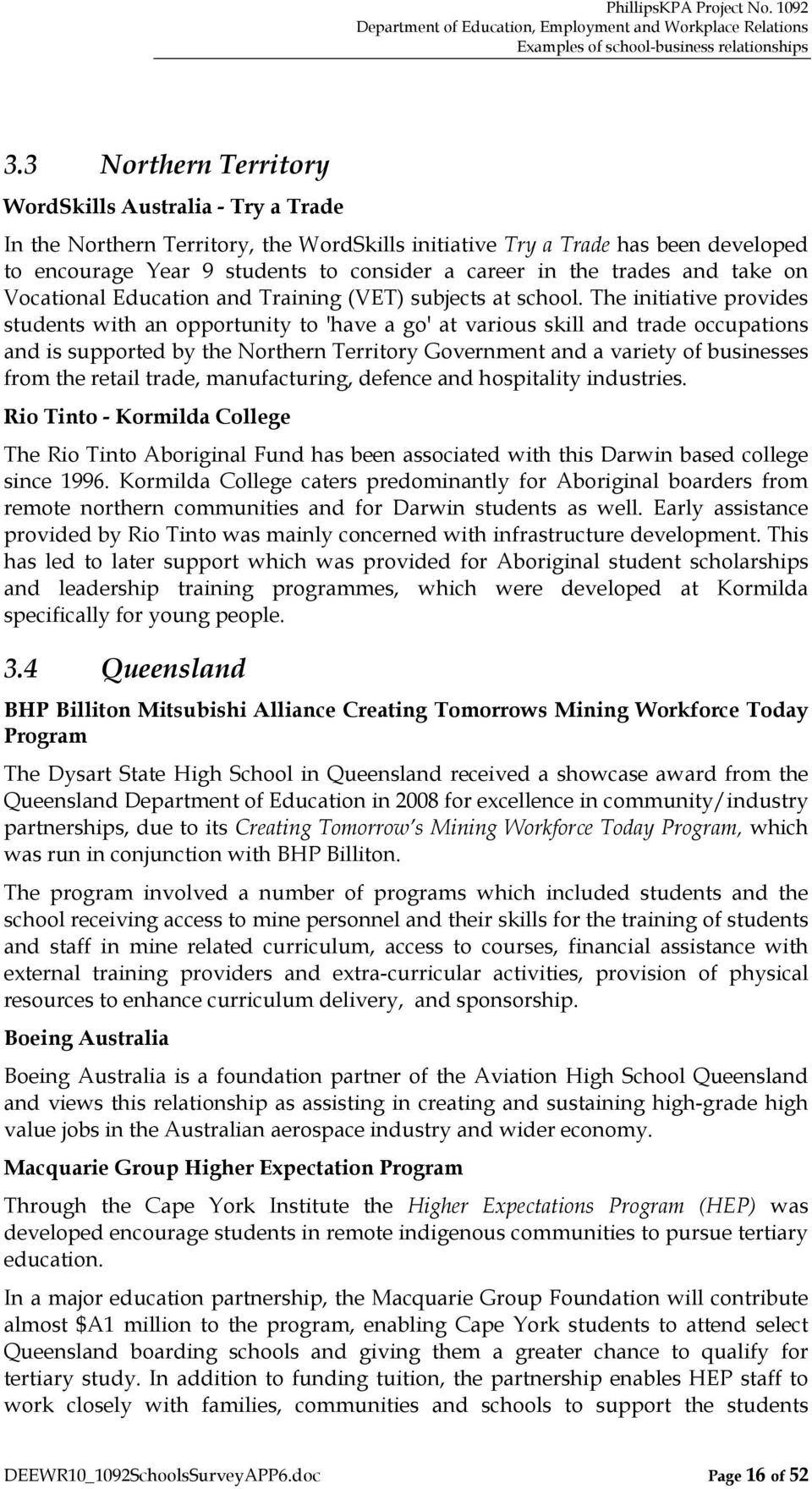 The initiative provides students with an opportunity to 'have a go' at various skill and trade occupations and is supported by the Northern Territory Government and a variety of businesses from the