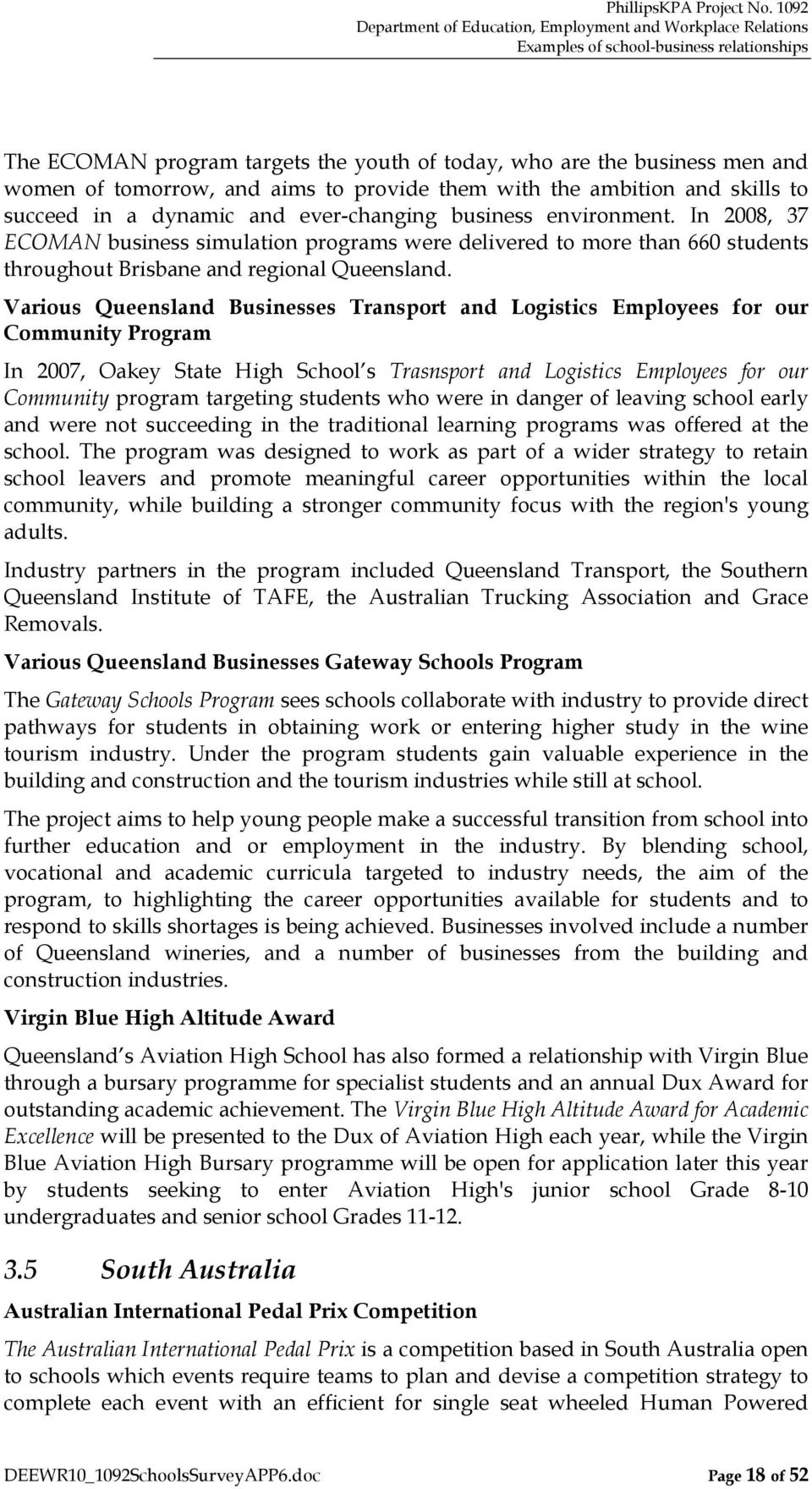Various Queensland Businesses Transport and Logistics Employees for our Community Program In 2007, Oakey State High School s Trasnsport and Logistics Employees for our Community program targeting