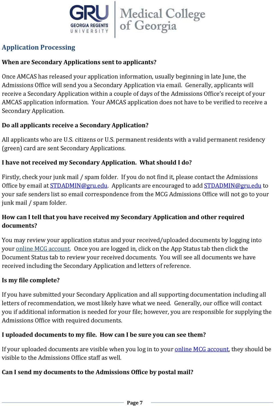 Generally, applicants will receive a Secondary Application within a couple of days of the Admissions Office s receipt of your AMCAS application information.