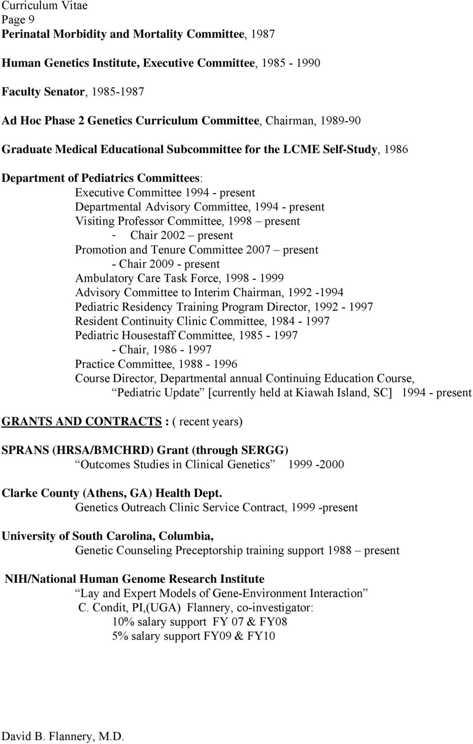Committee, 1994 - present Visiting Professor Committee, 1998 present - Chair 2002 present Promotion and Tenure Committee 2007 present - Chair 2009 - present Ambulatory Care Task Force, 1998-1999