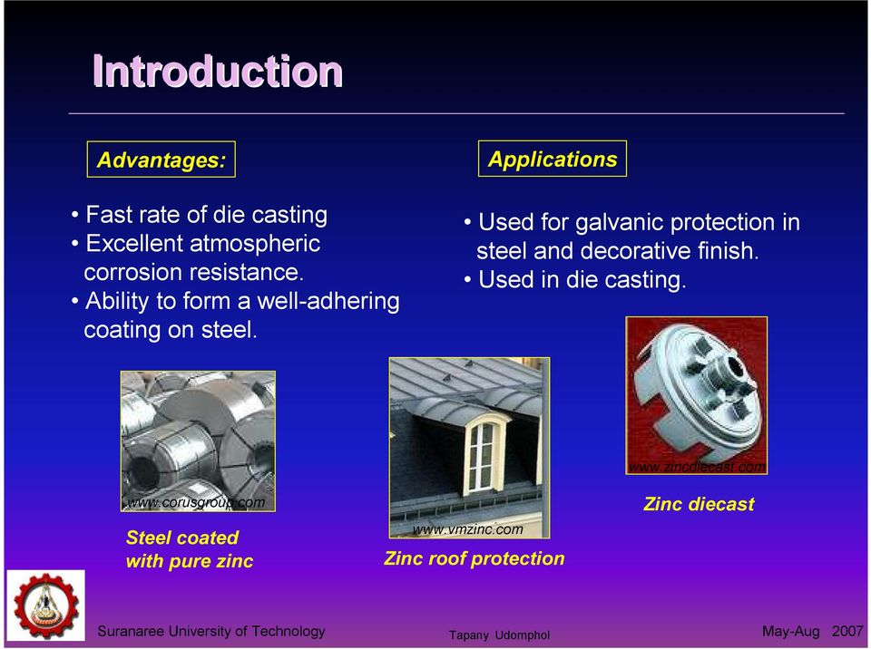 Applications Used for galvanic protection in steel and decorative finish.