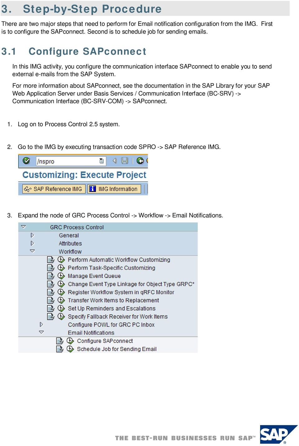 1 Configure SAPconnect In this IMG activity, you configure the communication interface SAPconnect to enable you to send external e-mails from the SAP System.