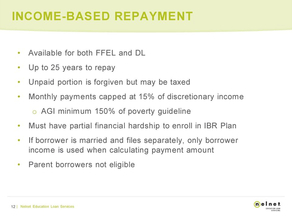 Must have partial financial hardship to enroll in IBR Plan If borrower is married and files separately, only