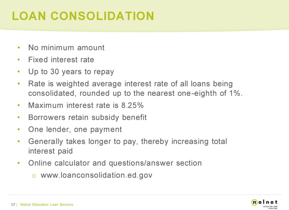 25% Borrowers retain subsidy benefit One lender, one payment Generally takes longer to pay, thereby increasing total