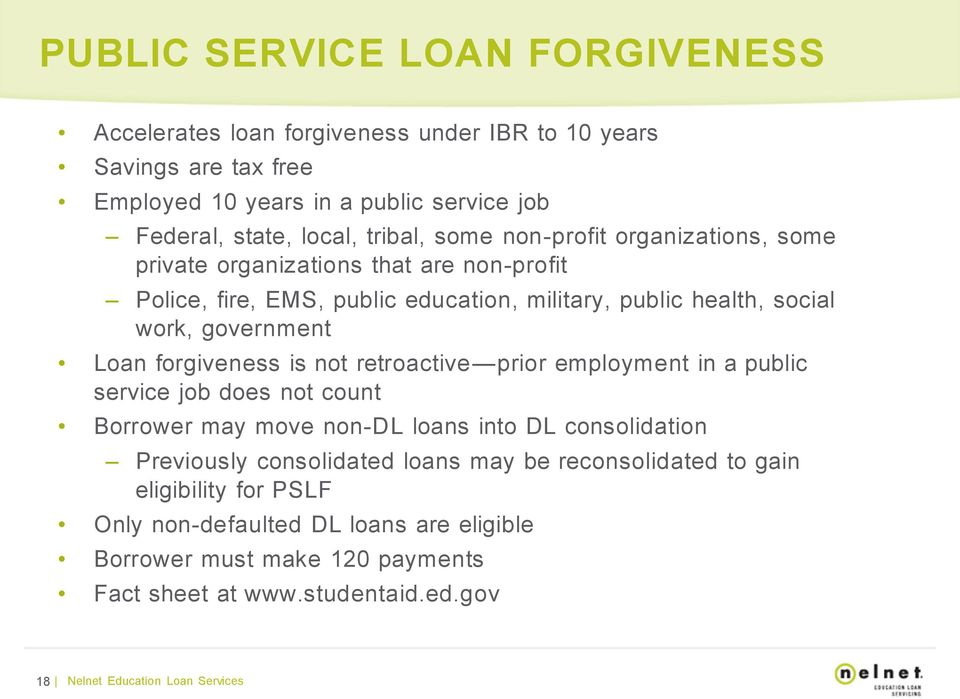 forgiveness is not retroactive prior employment in a public service job does not count Borrower may move non-dl loans into DL consolidation Previously consolidated loans may be