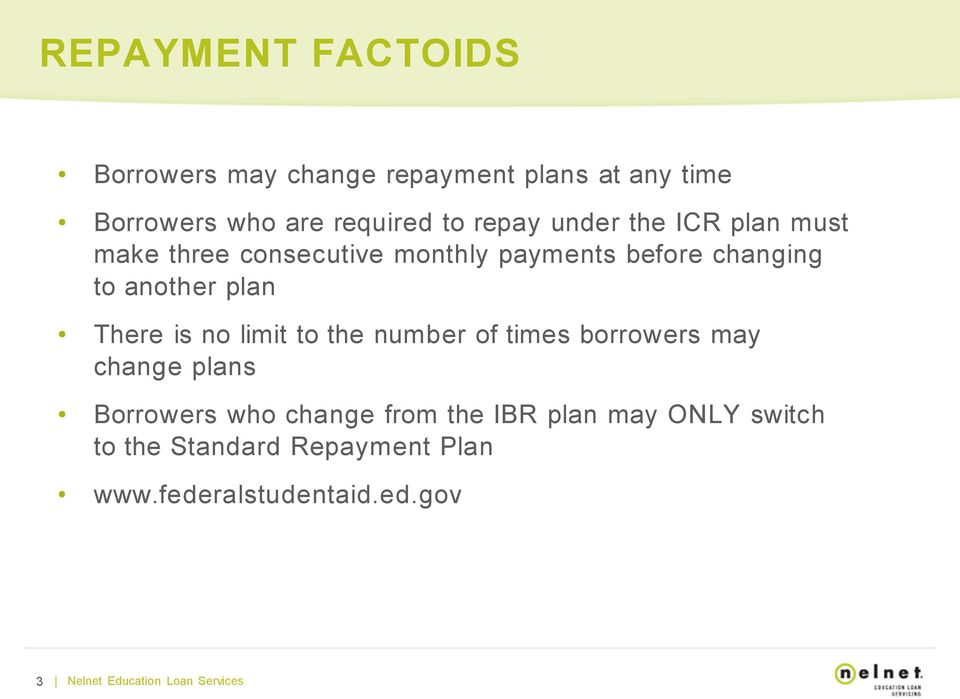 is no limit to the number of times borrowers may change plans Borrowers who change from the IBR plan
