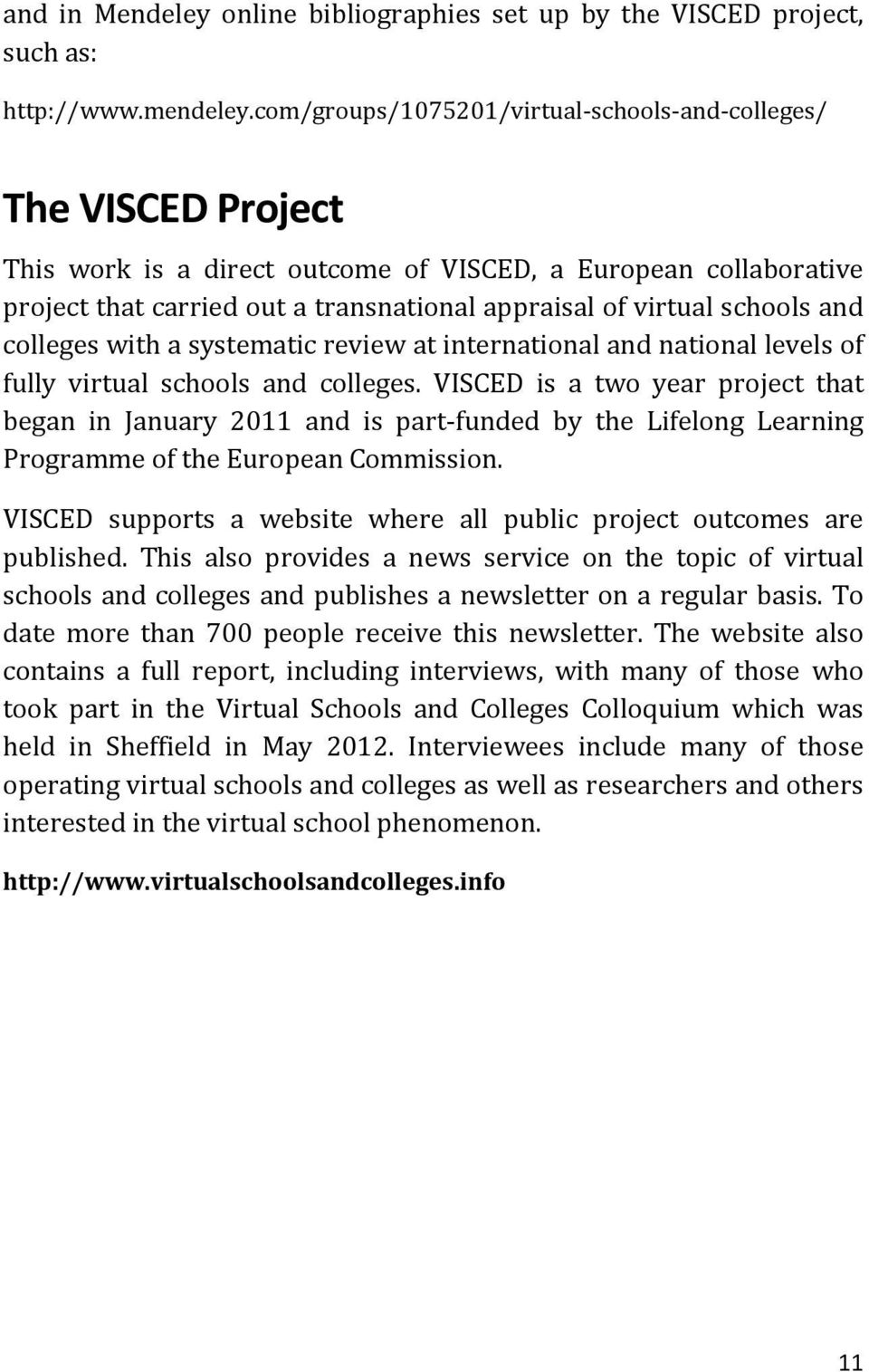 schools and colleges with a systematic review at international and national levels of fully virtual schools and colleges.