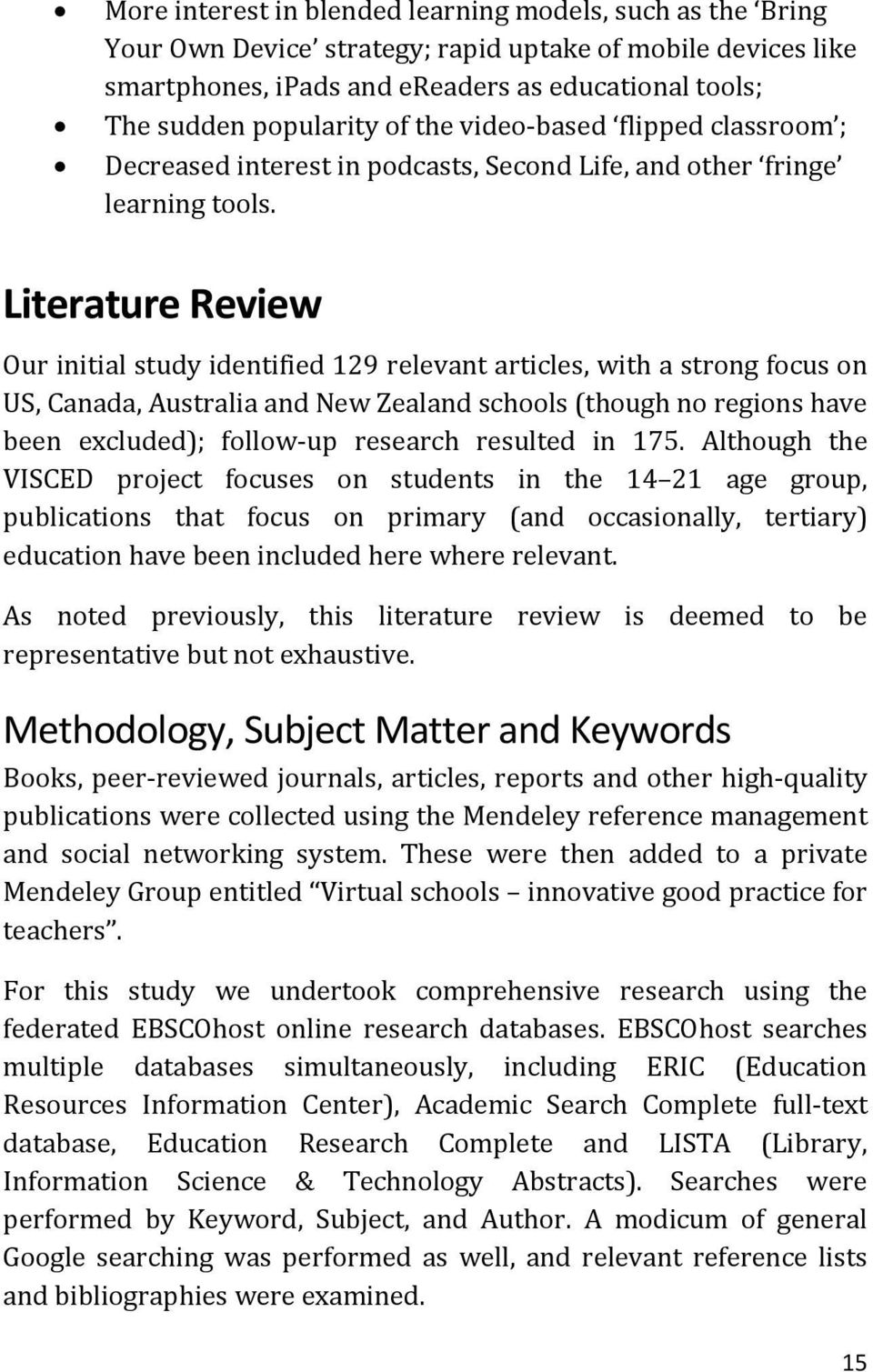 Literature Review Our initial study identified 129 relevant articles, with a strong focus on US, Canada, Australia and New Zealand schools (though no regions have been excluded); follow-up research
