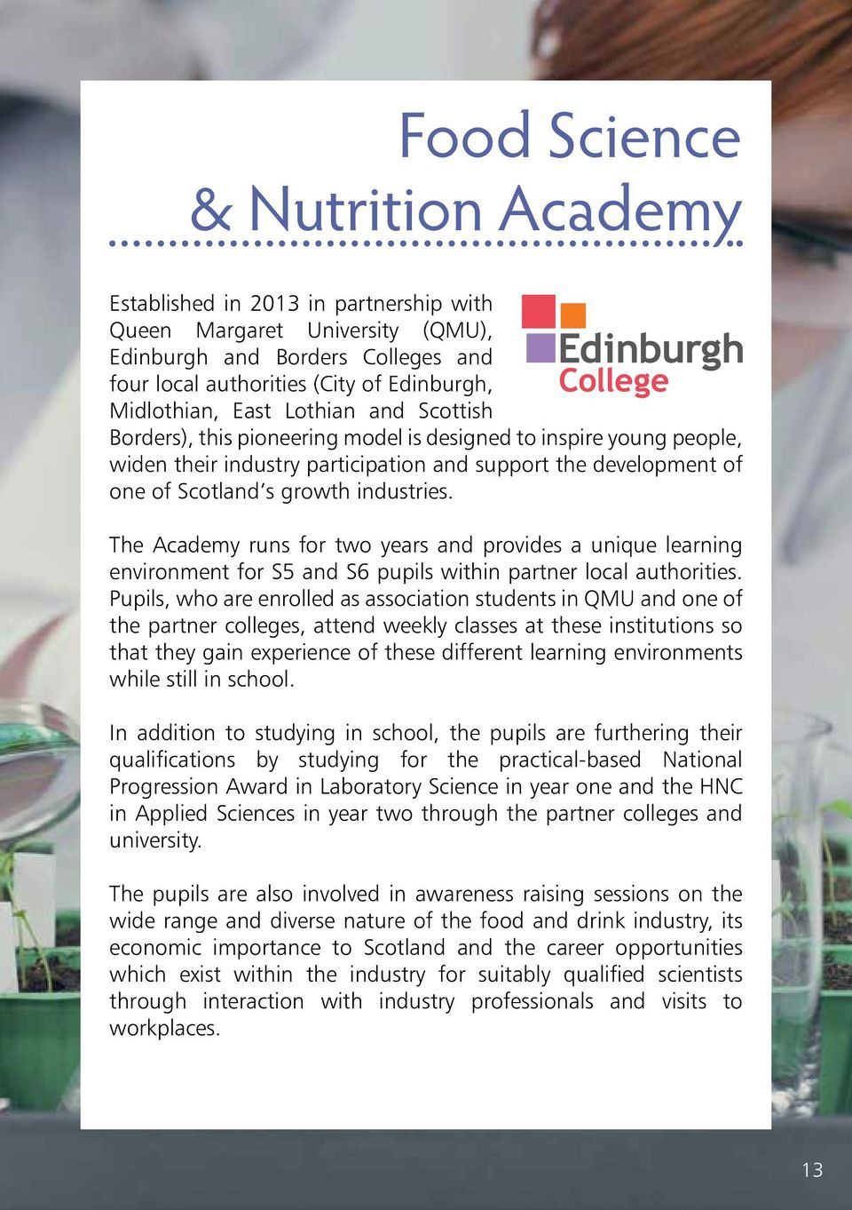 The Academy runs for two years and provides a unique learning environment for S5 and S6 pupils within partner local authorities.