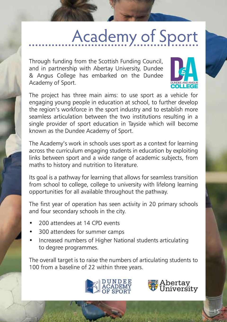 seamless articulation between the two institutions resulting in a single provider of sport education in Tayside which will become known as the Dundee Academy of Sport.