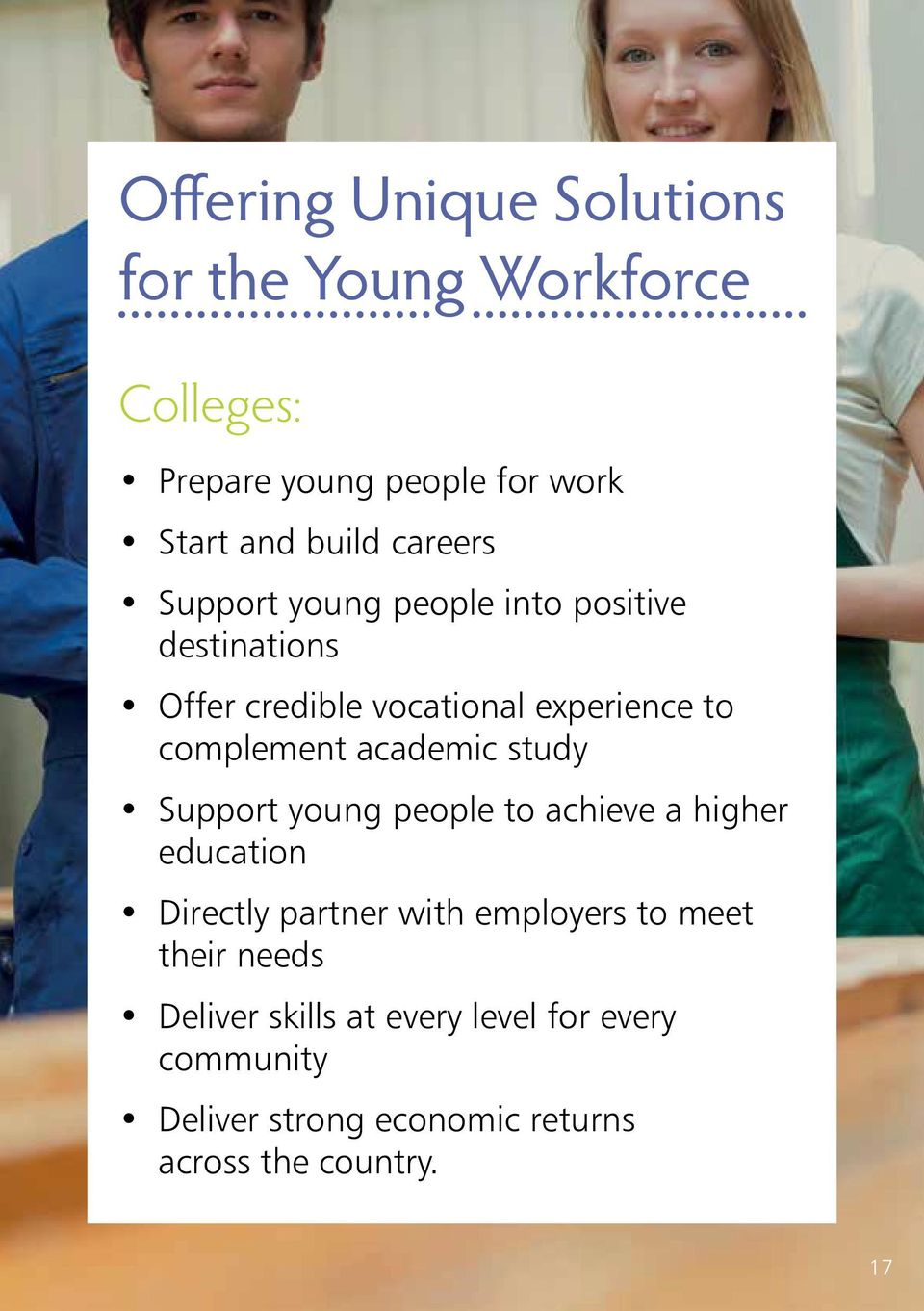 academic study Support young people to achieve a higher education Directly partner with employers to meet