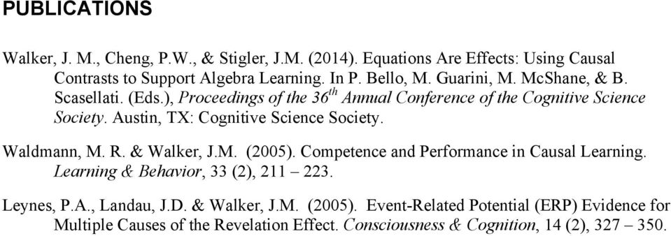 Austin, TX: Cognitive Science Society. Waldmann, M. R. & Walker, J.M. (2005). Competence and Performance in Causal Learning.