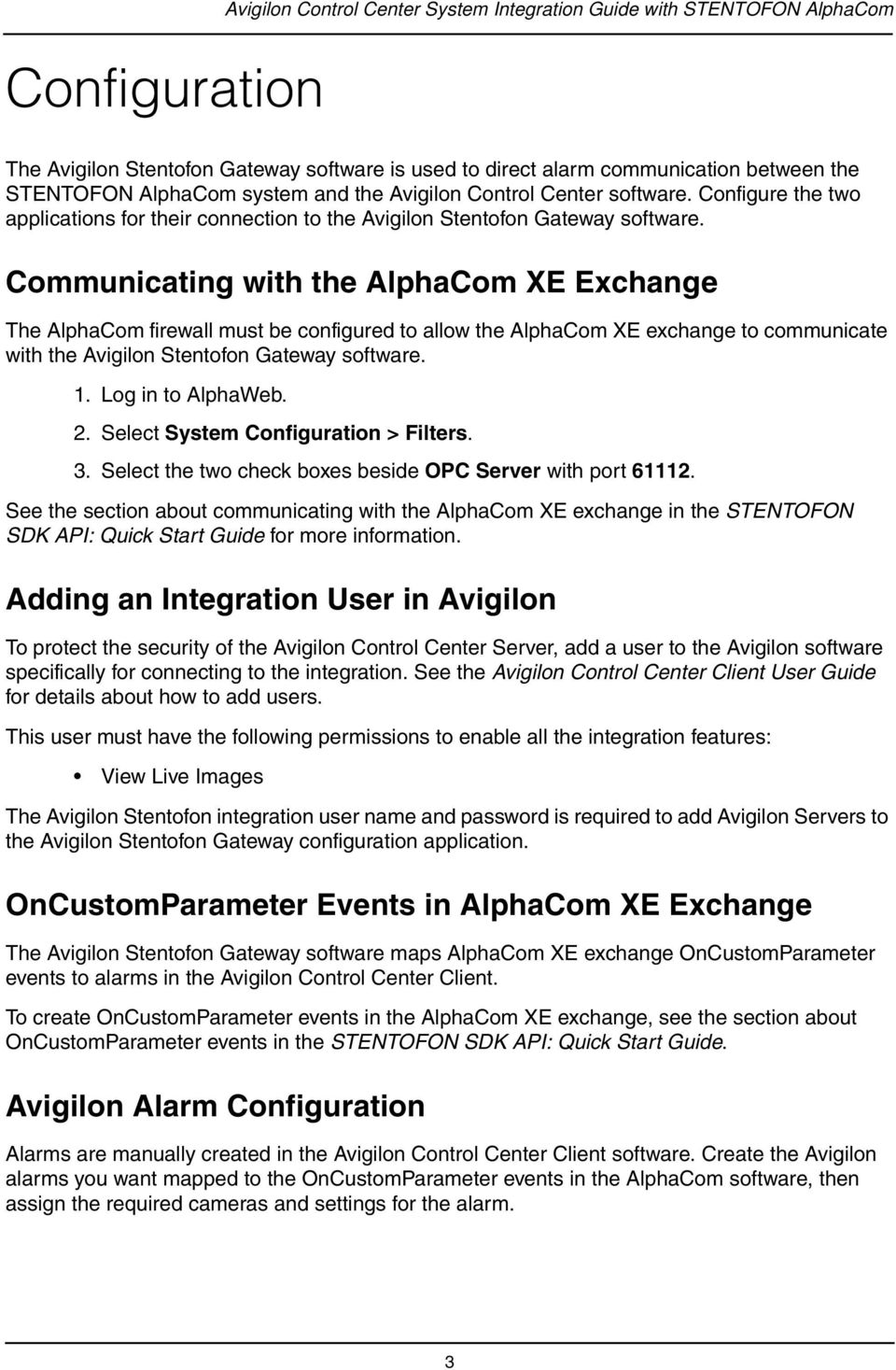 Communicating with the AlphaCom XE Exchange The AlphaCom firewall must be configured to allow the AlphaCom XE exchange to communicate with the Avigilon Stentofon Gateway software. 1.