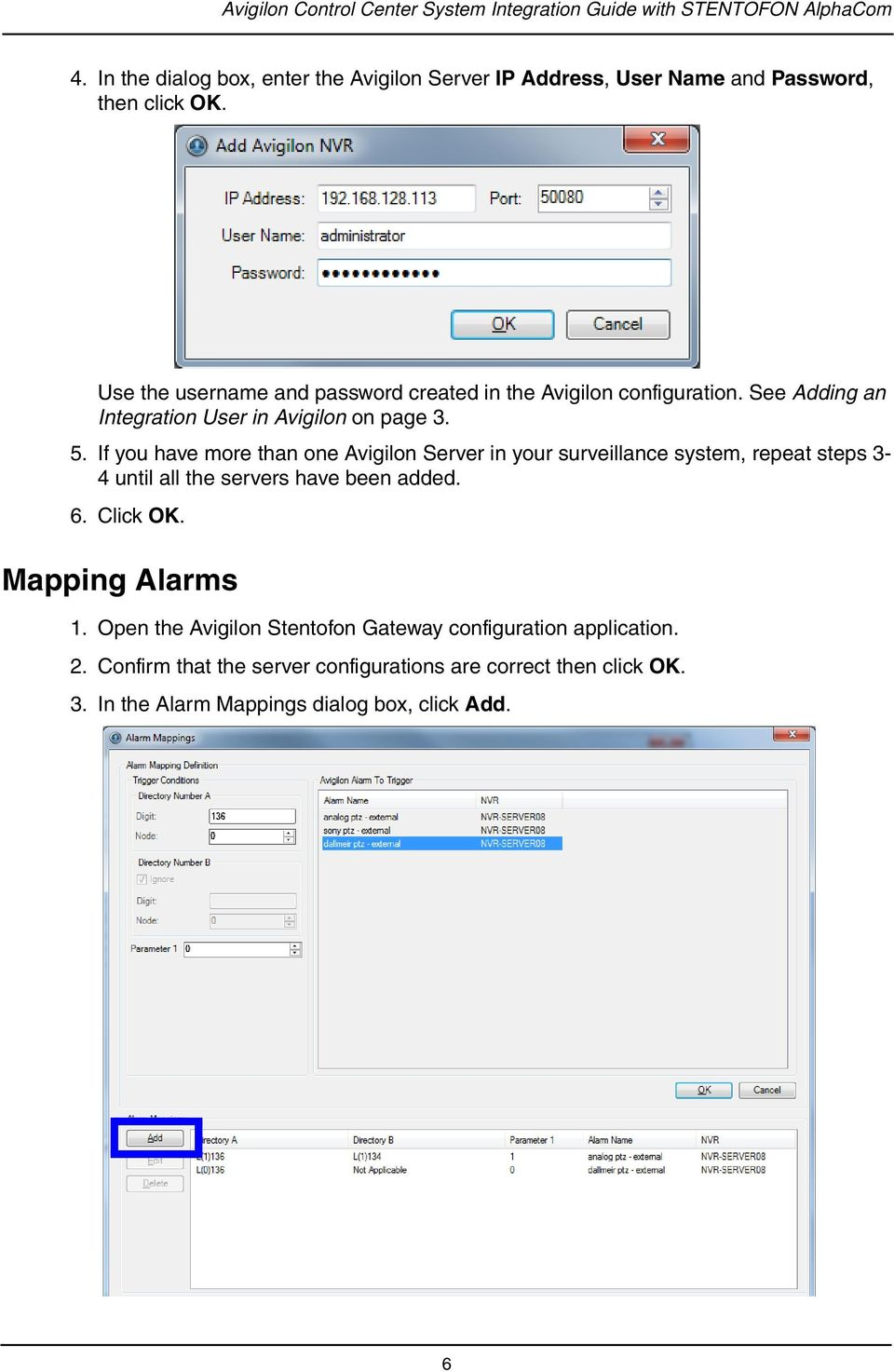 Use the username and password created in the Avigilon configuration. See Adding an Integration User in Avigilon on page 3. 5.