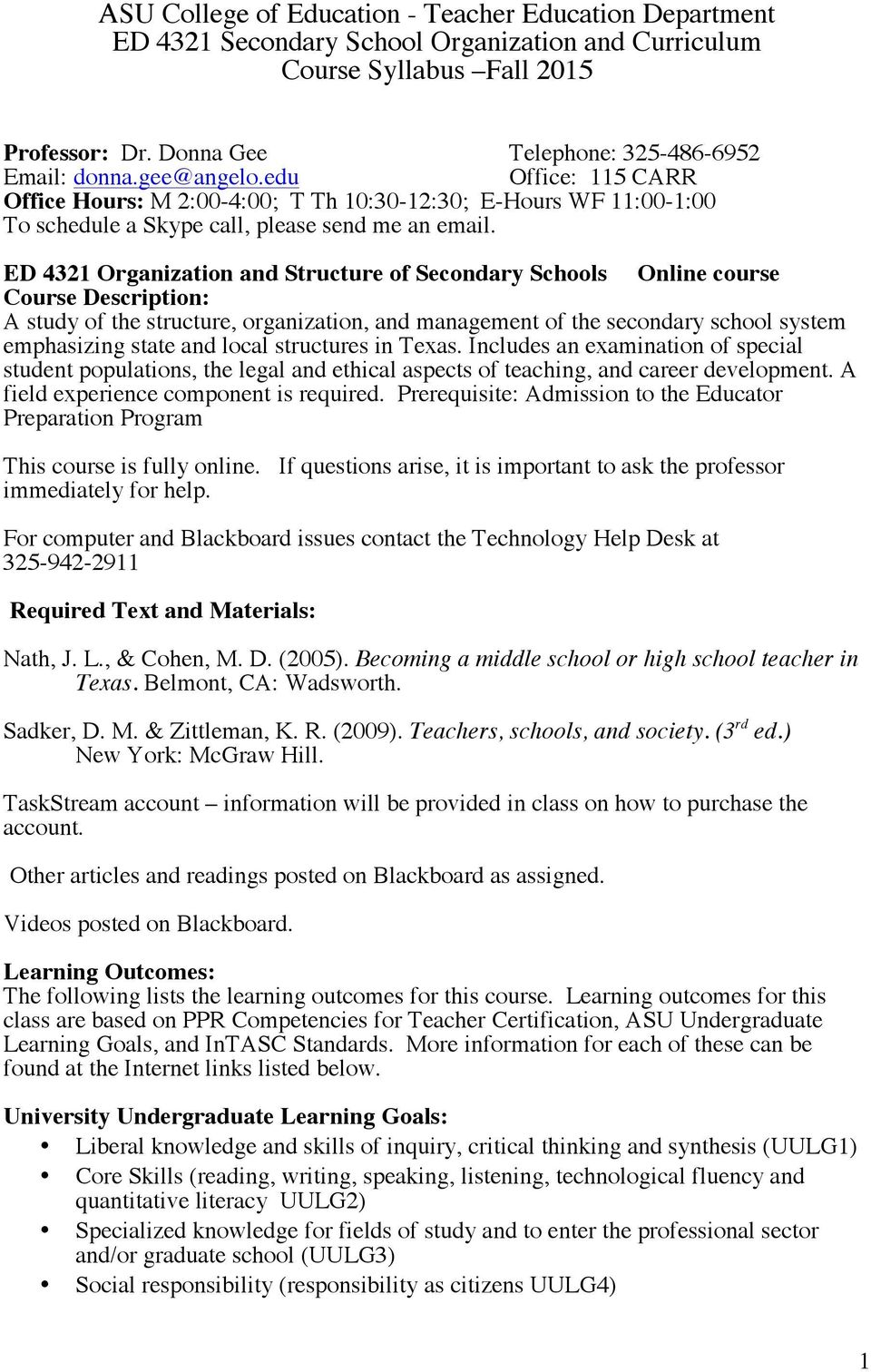 ED 4321 Organization and Structure of Secondary Schools Online course Course Description: A study of the structure, organization, and management of the secondary school system emphasizing state and