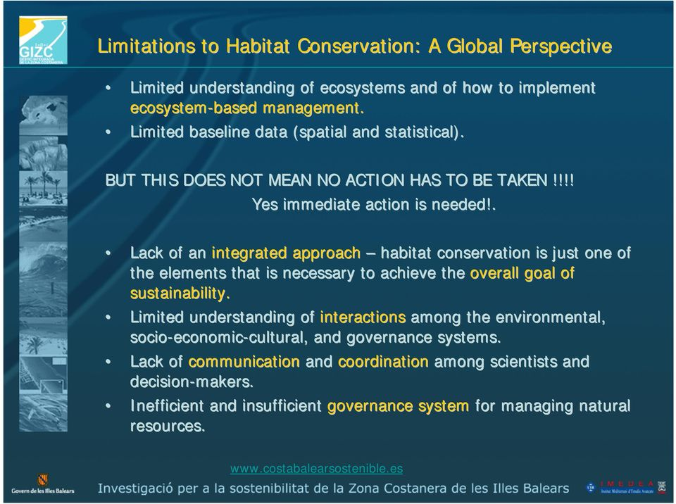 . Lack of an integrated approach habitat conservation is just one of the elements that is necessary to achieve the overall goal of sustainability.