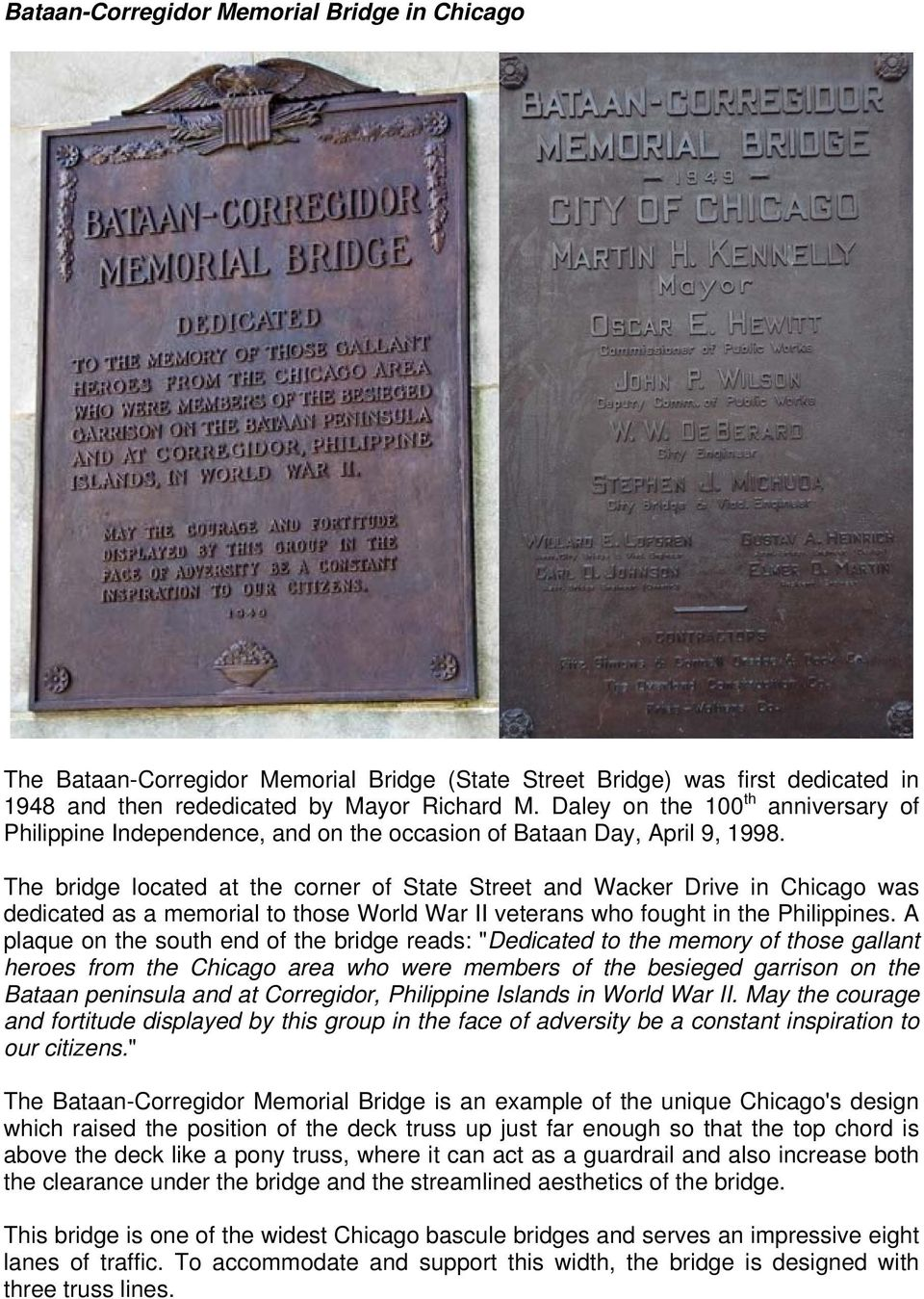 The bridge located at the corner of State Street and Wacker Drive in Chicago was dedicated as a memorial to those World War II veterans who fought in the Philippines.