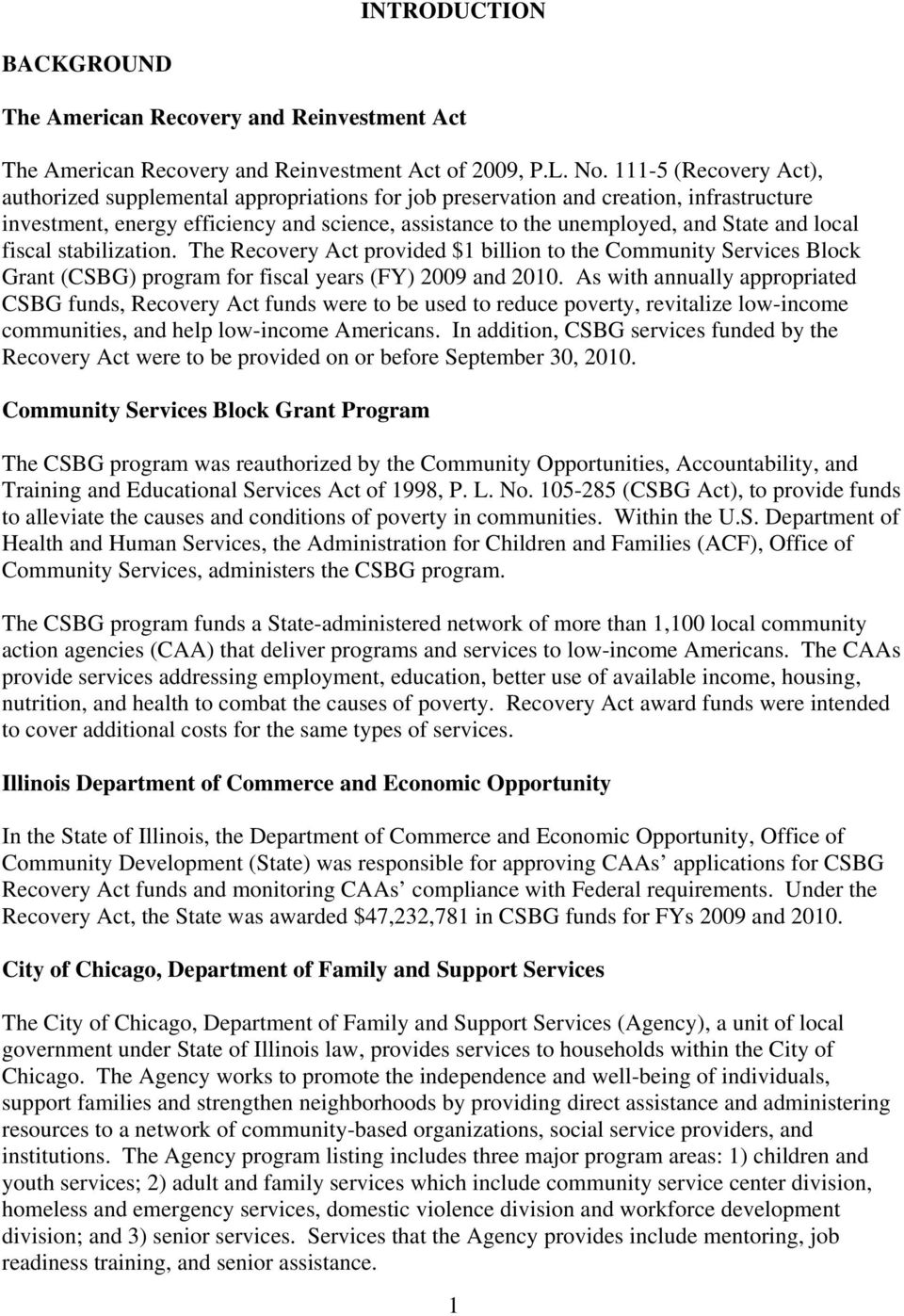 local fiscal stabilization. The Recovery Act provided $1 billion to the Community Services Block Grant (CSBG) program for fiscal years (FY) 2009 and 2010.