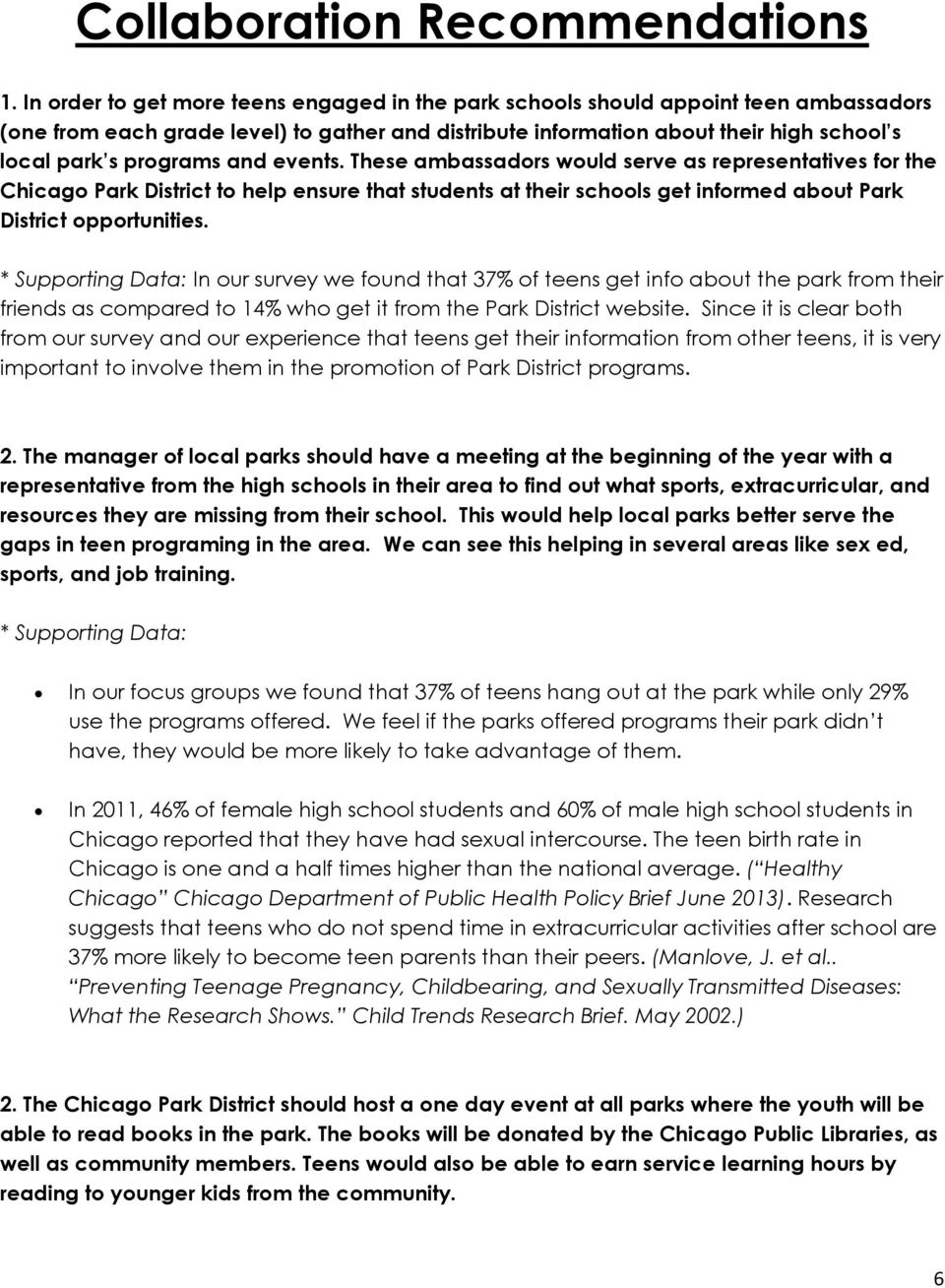 and events. These ambassadors would serve as representatives for the Chicago Park District to help ensure that students at their schools get informed about Park District opportunities.