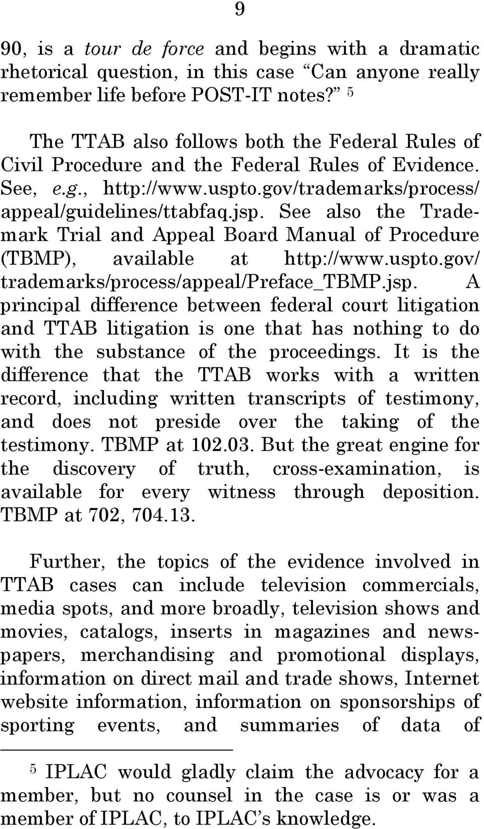 See also the Trademark Trial and Appeal Board Manual of Procedure (TBMP), available at http://www.uspto.gov/ trademarks/process/appeal/preface_tbmp.jsp.