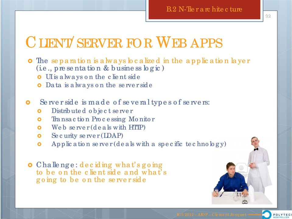ture 92 CLIENT/SERVER FOR WEB APPS The separation is always localized in the application layer (i.e., presentation & business logic)