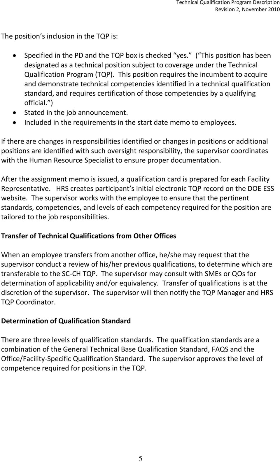 This position requires the incumbent to acquire and demonstrate technical competencies identified in a technical qualification standard, and requires certification of those competencies by a