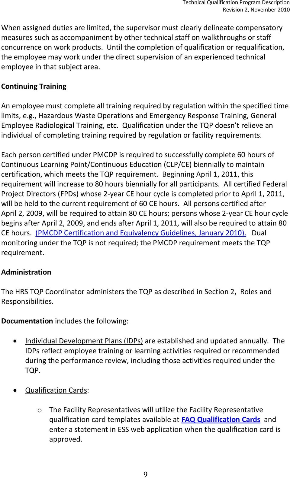 Continuing Training An employee must complete all training required by regulation within the specified time limits, e.g., Hazardous Waste Operations and Emergency Response Training, General Employee Radiological Training, etc.