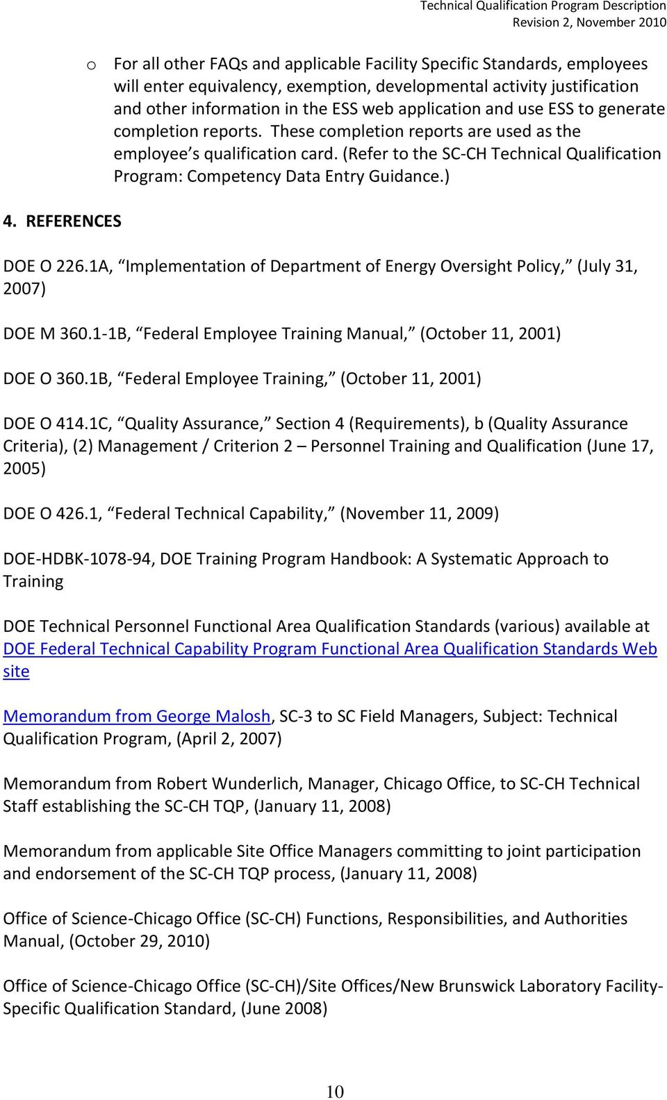 (Refer to the SC-CH Technical Qualification Program: Competency Data Entry Guidance.) DOE O 226.1A, Implementation of Department of Energy Oversight Policy, (July 31, 2007) DOE M 360.