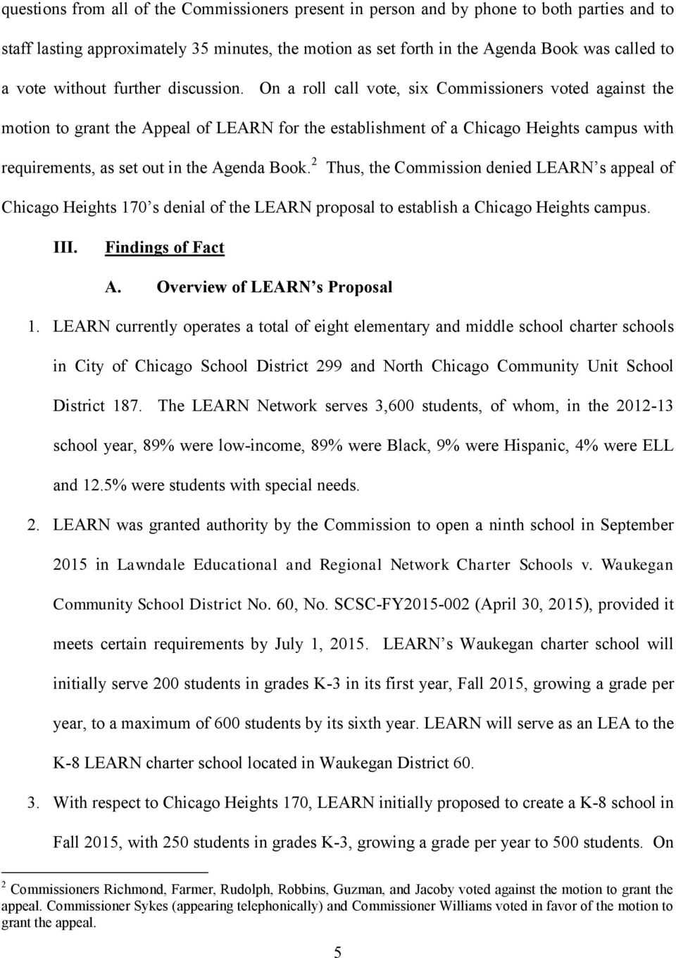 On a roll call vote, six Commissioners voted against the motion to grant the Appeal of LEARN for the establishment of a Chicago Heights campus with requirements, as set out in the Agenda Book.