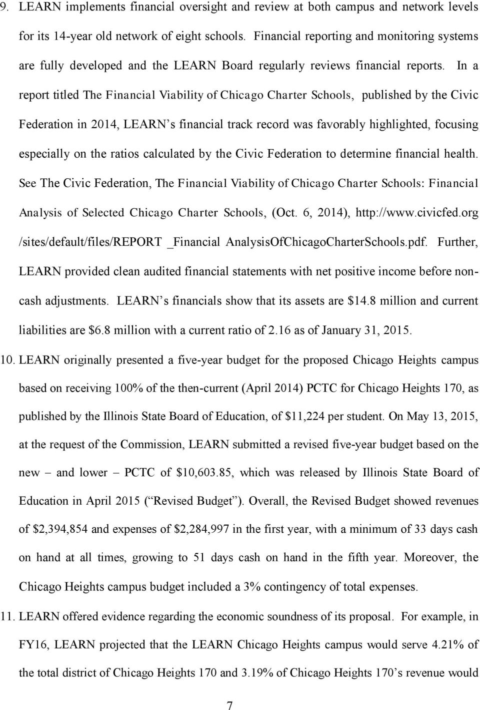 In a report titled The Financial Viability of Chicago Charter Schools, published by the Civic Federation in 2014, LEARN s financial track record was favorably highlighted, focusing especially on the