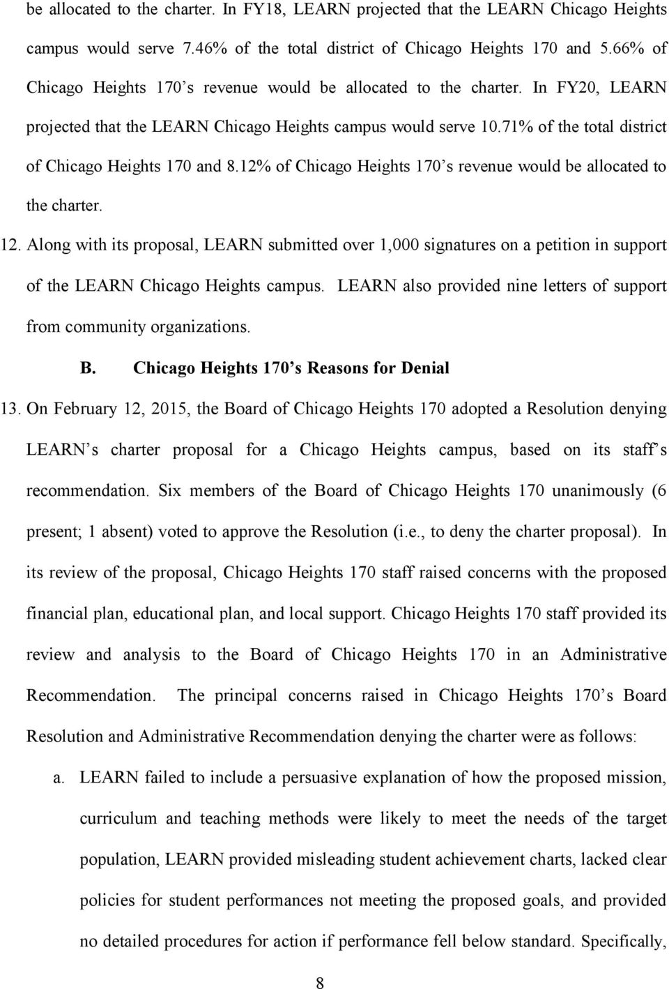 71% of the total district of Chicago Heights 170 and 8.12% of Chicago Heights 170 s revenue would be allocated to the charter. 12.