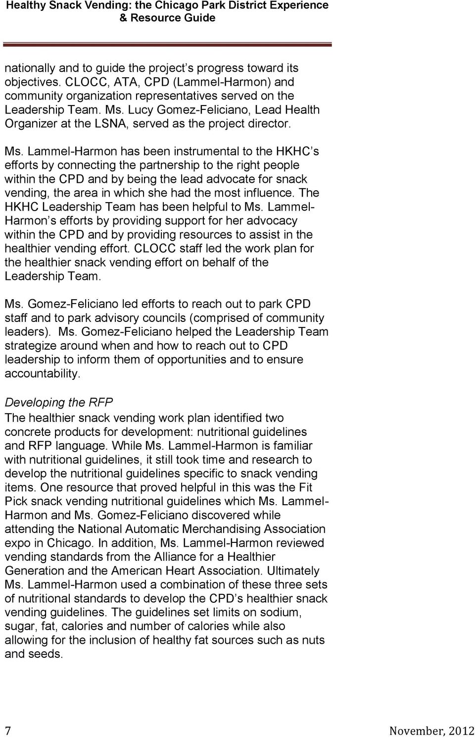 Lammel-Harmon has been instrumental to the HKHC s efforts by connecting the partnership to the right people within the CPD and by being the lead advocate for snack vending, the area in which she had
