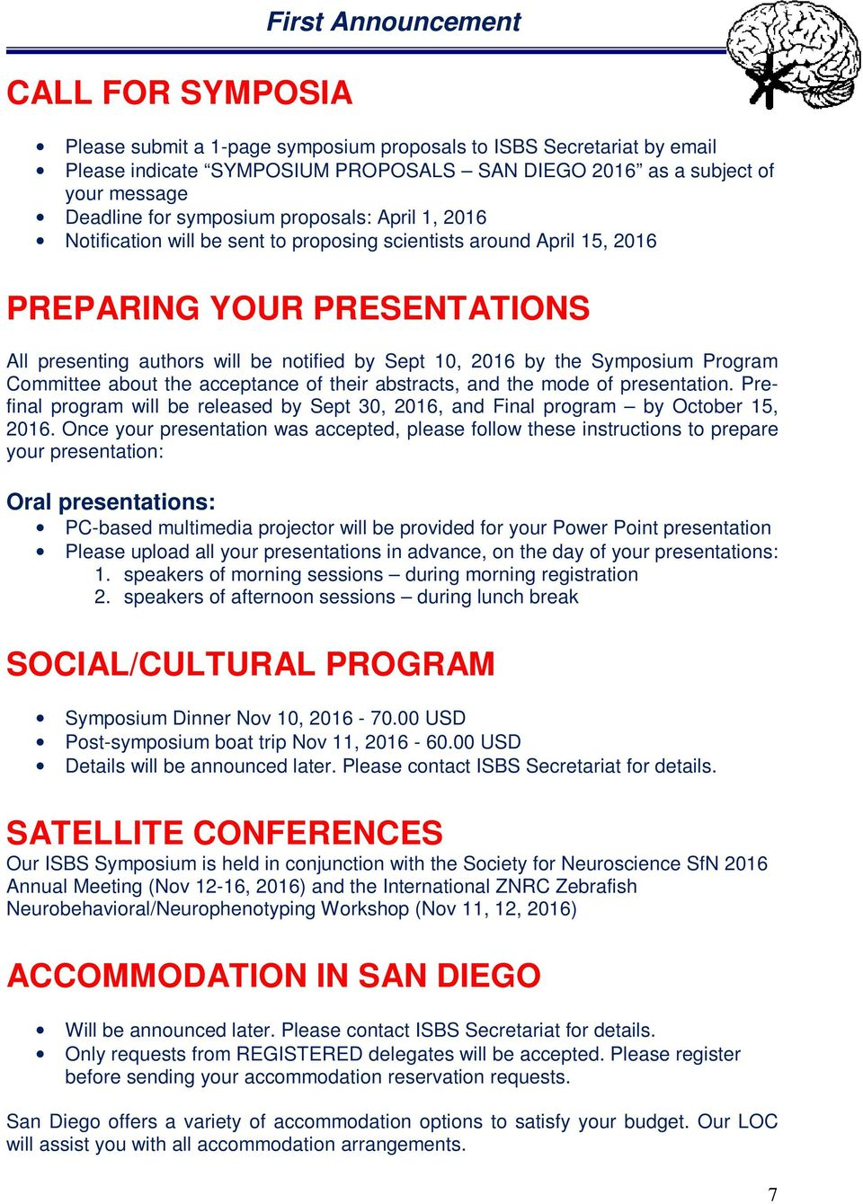 the Symposium Program Committee about the acceptance of their abstracts, and the mode of presentation. Prefinal program will be released by Sept 30, 2016, and Final program by October 15, 2016.