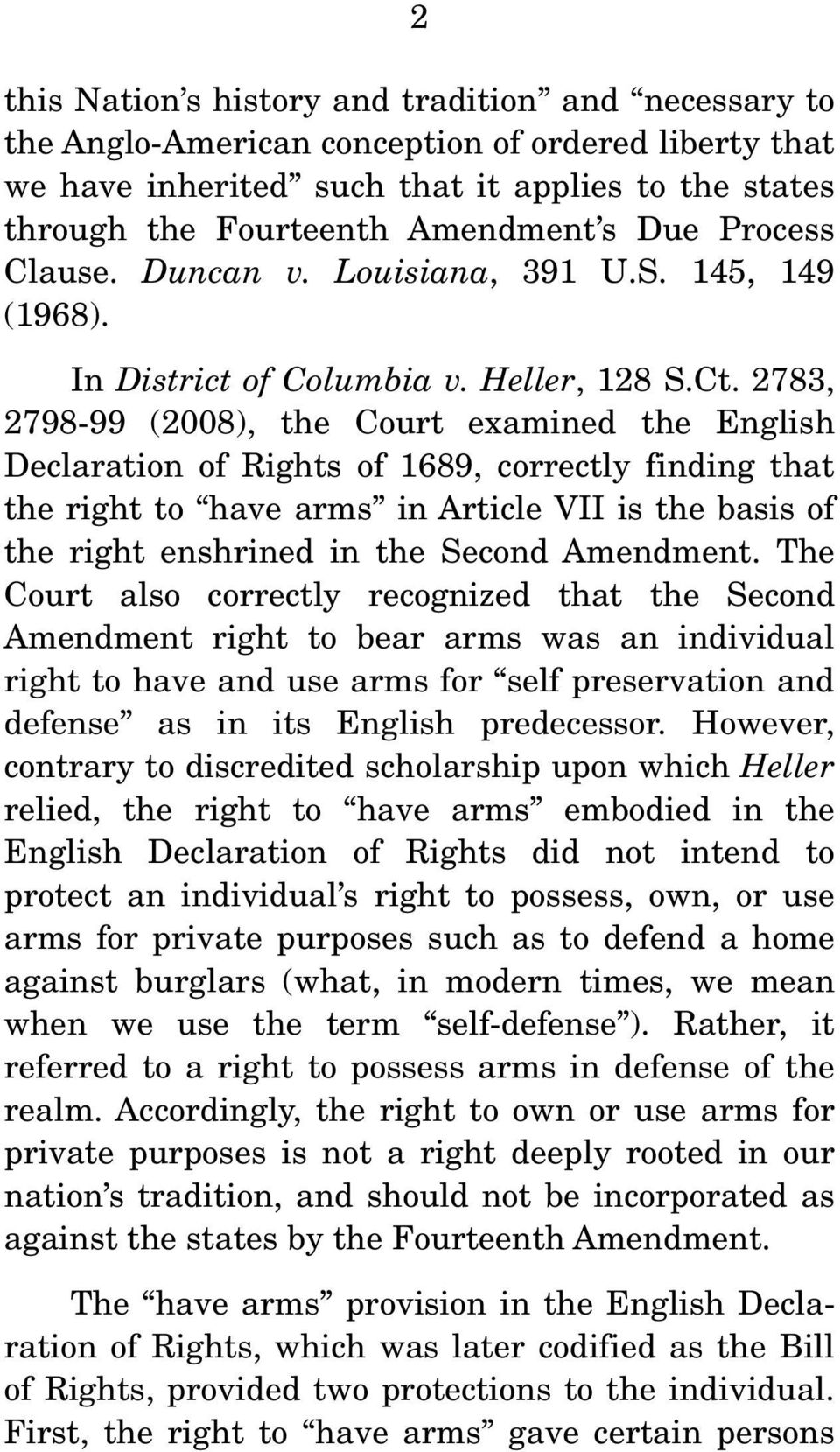 2783, 2798-99 (2008), the Court examined the English Declaration of Rights of 1689, correctly finding that the right to have arms in Article VII is the basis of the right enshrined in the Second