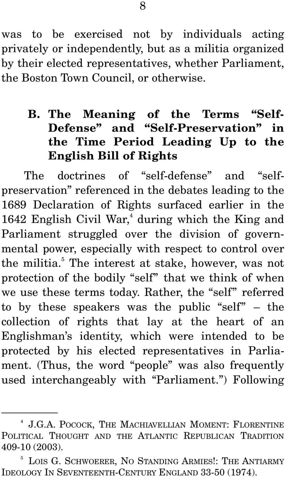 The Meaning of the Terms Self- Defense and Self-Preservation in the Time Period Leading Up to the English Bill of Rights The doctrines of self-defense and selfpreservation referenced in the debates