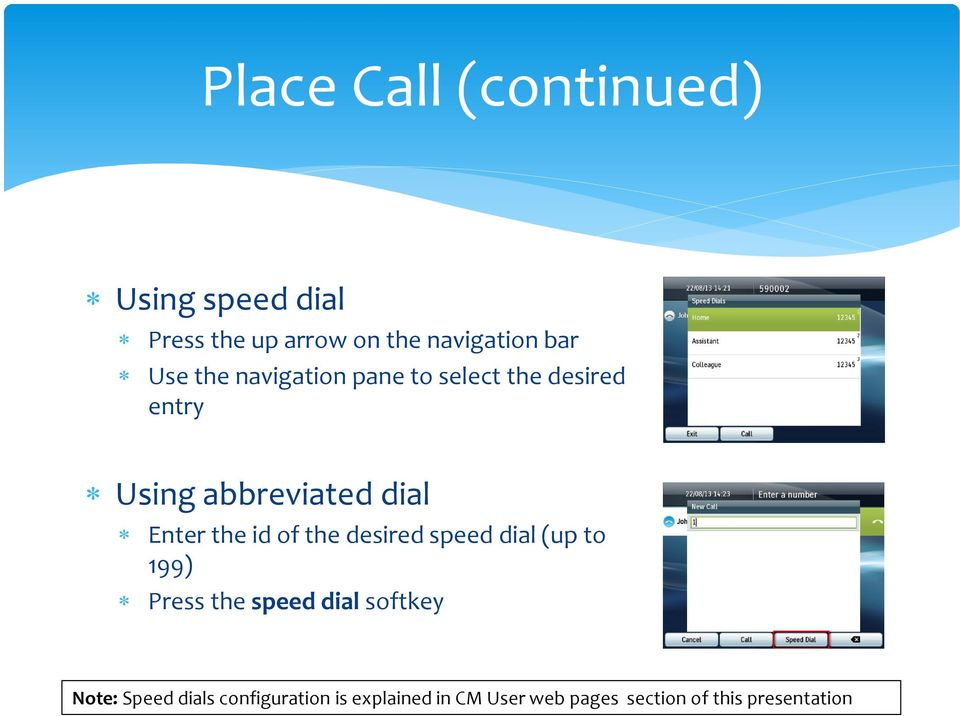 the id of the desired speed dial (up to 199) Press the speed dial softkey Note:
