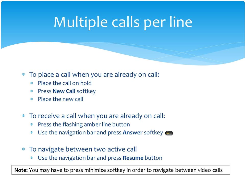 button Use the navigation bar and press Answer softkey To navigate between two active call Use the