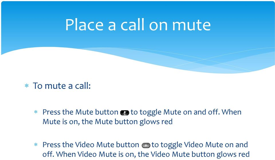 When Mute is on, the Mute button glows red Press the Video